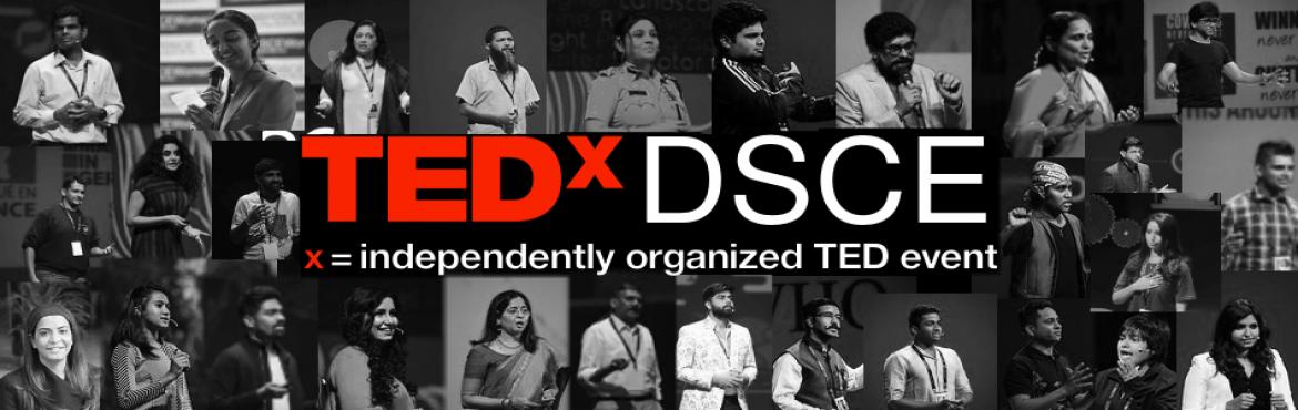 Book Online Tickets for TEDxDSCE, Bengaluru.   TEDxDSCE is an independent event organised under the license from TED. A full-day conference scheduled on 9th November, you will have an opportunity to witness and hearken to the ideas and views of eminent speakers from various backgrounds. Yo