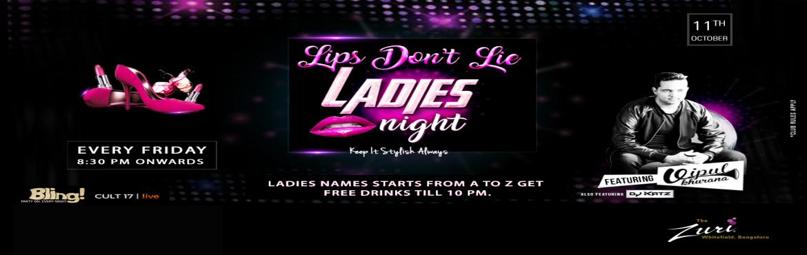 Book Online Tickets for Lips Dont Lie Ladies Night Ft. Dj Vipul , Bengaluru. LIPS DON'T LIE LADIES NIGHT @ BLING Bollywood ladies night Dress to impress Friday at Bling, The Zuri Whitefield. Time to gear up for the cities' most happening Bollywood Ladies Night. Spinning the top Bollywoodchartbusters will be&