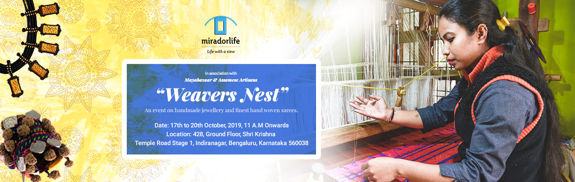 Book Online Tickets for Weavers Nest - An event on hand crafted , Bengaluru. MiradorLife is proud to present Weavers Nest In association with Mayabazaar Jewellery, and the artistic weavers from Assam.  Weavers Nest will take you into the world of little known Indian jewellery craft traditions like charakkam,