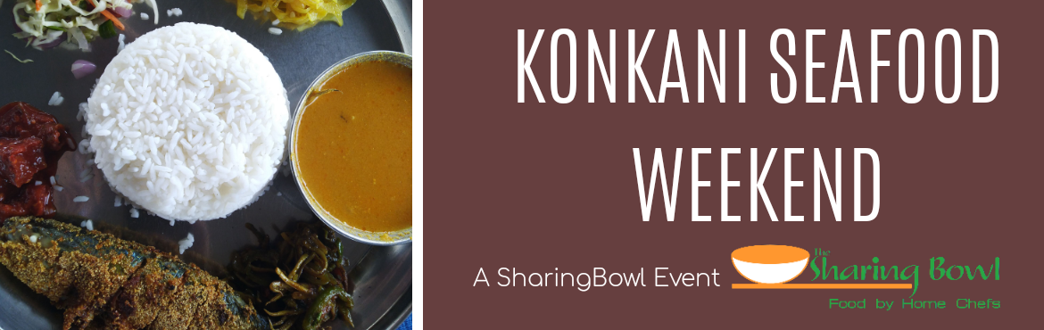 Book Online Tickets for Konkani Seafood Weekend, Mumbai. A pop-up kitchen event comprising,  9 course authentic Konkani seafood lunch curated for this season by homechef Archana in partnership with The Sharing Bowl.  www.thesharingbowl.com Menu: Crab Soup, Kotmir Vadi, Crab in thick Green Curry ,