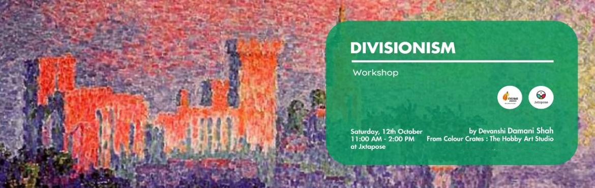Book Online Tickets for Divisionism, Hyderabad.   Come to Jxtapose on 12th October from 11:00 am to 2 pm to learn and explore this art from Devanshi Damani Shah of Colour Crates, a mentor and teacher for the last 25years in Mumbai and Hyderabad. Note: Workshop price: (includes all material)