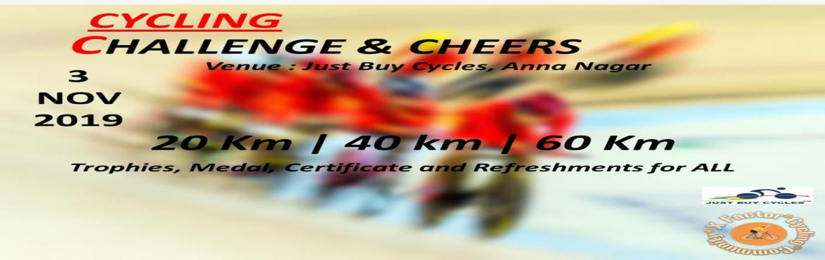 Book Online Tickets for Challenge and Cheers, Chennai.   About the Event The ride will be led by X Factor Cycling Community and Just Buy Cycles Anna Nagar. Date: 3 November 2019 (Sunday) Timing: 5.00 am Venue: Just Buy Cycles, Anna Nagar Chennai Ride Category: 60km Challenge Ride 40km Intermedi