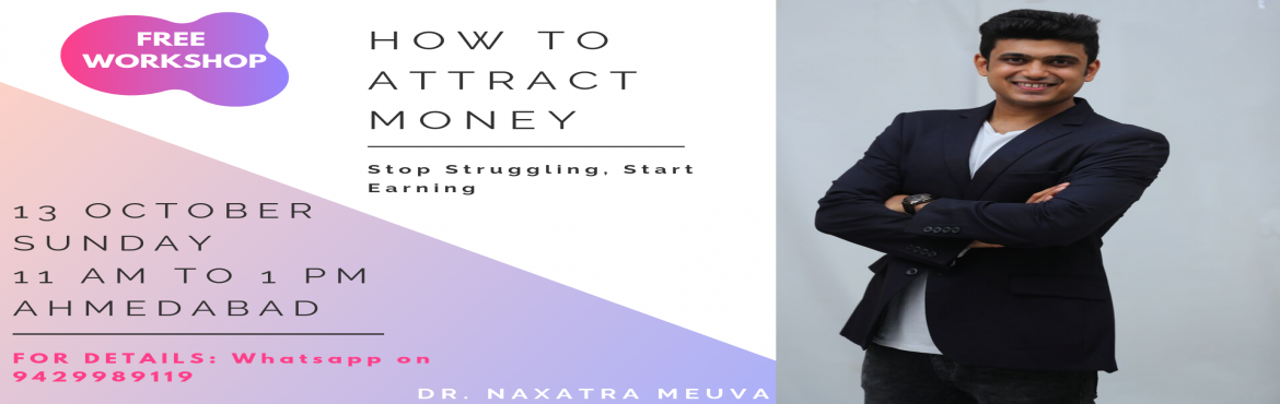 Book Online Tickets for Free Workshop - How to Attract Lots of M, Ahmedabad.  Do you want to know the difference between Rich and Poor people? Do you want to discover how can you earn and attract more money by making small changes in your life(that every rich person follows )? Do you want to know how wealthy people attr