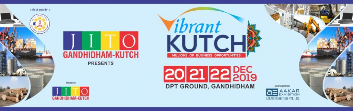 Book Online Tickets for JITO Vibrant Kutch 2019, Gandhidham.  JITO Gandhidham-Kutch presents Vibrant Kutch is a business platform for the Industry and services sector in the geography of Kutch, a place to meet and interact with relevant leaders, decision makers and managers under one roof. The show will attrac