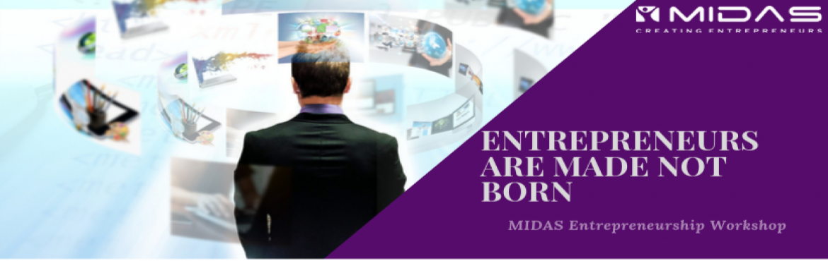 Book Online Tickets for ENTREPRENEURS ARE MADE, NOT BORN - MIDAS, Hyderabad. Explore Entrepreneurship as a Career Option  - Start your own Business or Grow your Family Business!   Why Should You Attend this Workshop? This Workshop is a MUST ATTEND for all students aspiring to become Entrepreneurs or Join their Family Bu