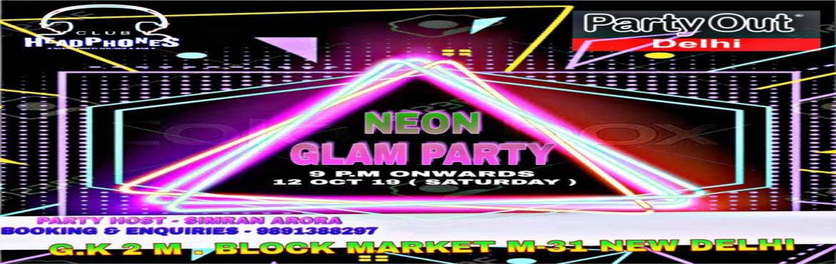 Book Online Tickets for Neon Glam Party By Party Out Delhi, New Delhi.  NEON GLAM PARTY BY PARTY OUT DELHIAfter A Series Of Rocking Events In Past 3+ Years, Your Fav Host Party Out Delhi Invites You To Neon Glam Party In A Rocking Club In South Delhi !!!*DATE : 12.10.19 (Saturday)*TIME : 9pm Onwards*VENUE : Headpho