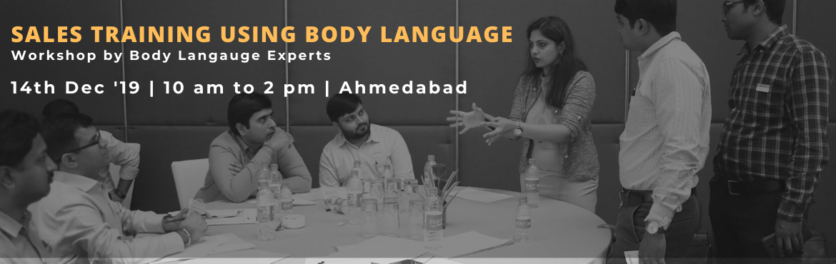 Book Online Tickets for Sales Training using Body Language by Si, Ahmedabad.  Objective:  We aim to teach sales managers to understand their clients better and in real time by reading their body language. The participants would also be learning to tweak their body language depending on the clients they are visiting so t