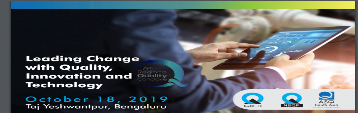 Book Online Tickets for 8th Regional Quality Conclave, Bengaluru. Internalizing Quality and adopting emergent advanced technology helps manufacturing organizations gain a competitive advantage with best-in-class practices and impactful business results, leading to customer delight.  The 8th Regional Quality co