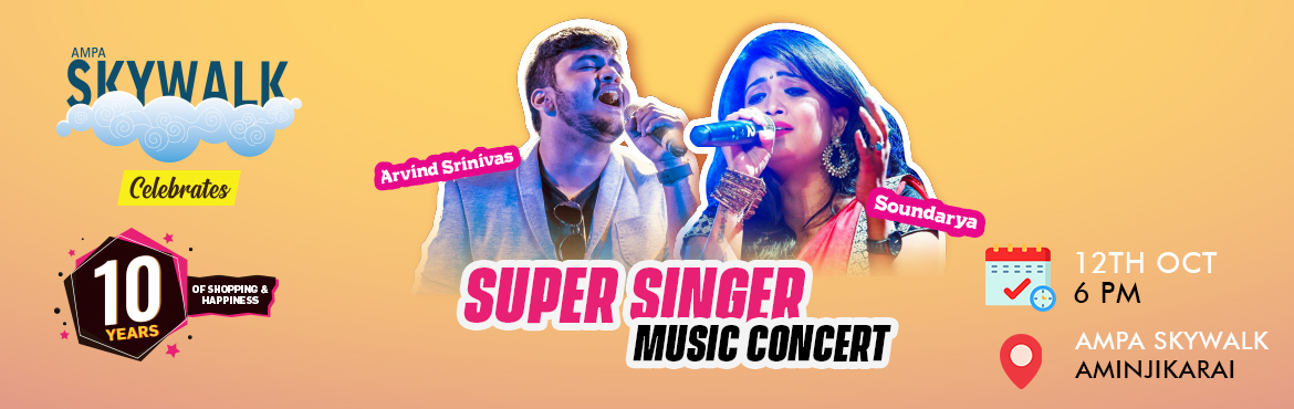 Book Online Tickets for Ampa Skywalk Music concert , Chennai. Hello People of Chennai, Ampa Skywalk turns 10 .We would like entertain and celebrate with the people of Chennai.So, On  October 12th come watch the Power Packed Concert from our Super Singers Aravind Srinivas and Soundarya You also get free par