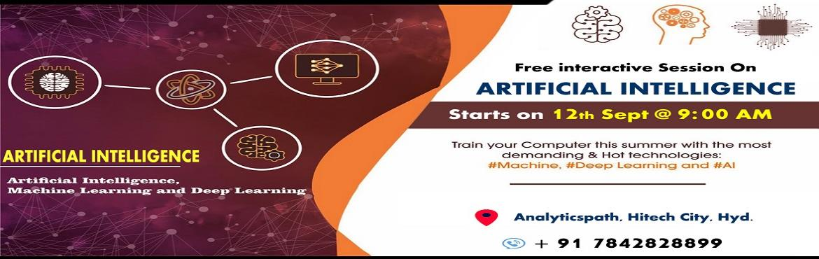 Book Online Tickets for Attend For Free Interactive Session on A, Hyderabad.   Attend For Free Workshop on Artificial Intelligence Training-Globally Recognized Workshop By Analytics Path Scheduled On 12th Oct @ 9 AM, Hyderabad. Planning at making a career in the advanced profession of Artificial Intelligence? Work toward
