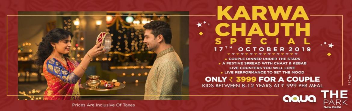 Book Online Tickets for Karva Chauth Special Under the Stars, New Delhi. THE Park presents Karva Chauth Special on 17th October only at Aqua! A festive spread with chaat and Kebab live counters! Couple dinner under the stars. Live performance to set the mood and loads more.... Only INR 3999 per couple & Kids between 8