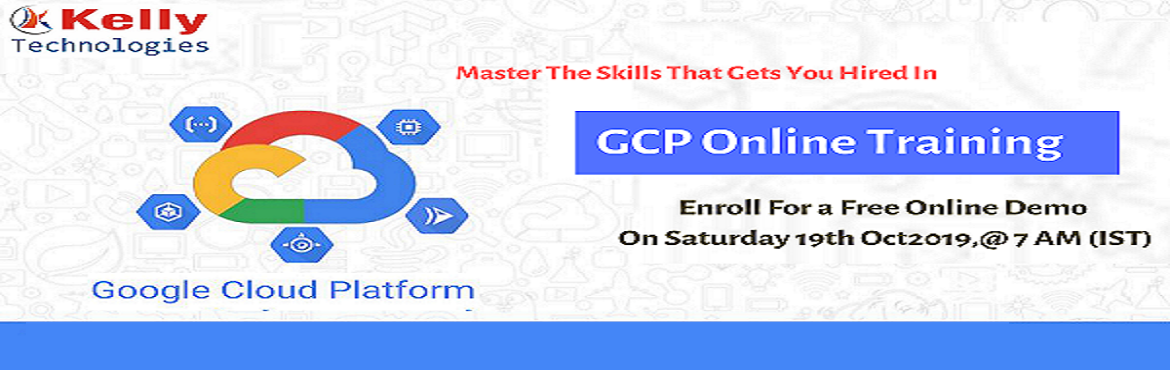 Book Online Tickets for GCP Online Training, Hyderabad. Register For Interactive Free Online Demo On GCP By Kelly Technologies-On 19th OCT 2019 IST About The Event- Kelly Technologies is one among the most distinct training deliver of complete industry concentric & job based GCP Online Training.