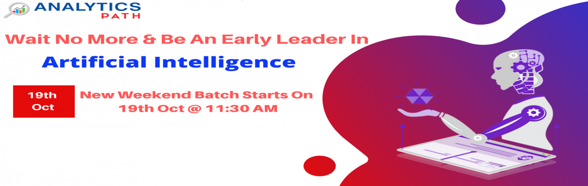 Book Online Tickets for Sign Up For New Weekend Batch On AI Trai, Hyderabad.  Sign Up For New Weekend Batch On AI Training & Steer Your AI Career To Success-By Analytics Path From 19th Oct @ 11:30 AM, Hyd About The Event- The domain of Artificial Intelligence has gai0thered a lot of attention over the years. Many in