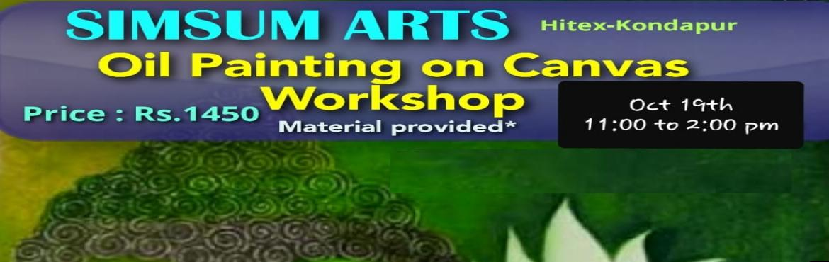 Book Online Tickets for Oil Painting Workshop, Hyderabad. Hurry, Register Online and save Rs.300/-. Spot Registration will attract Rs.300/- additional fee.SimSum Arts Gallery and Studio is conducting Oil Painting on Canvas Workshop.  Register and join us to learn the different painting techniques, colo