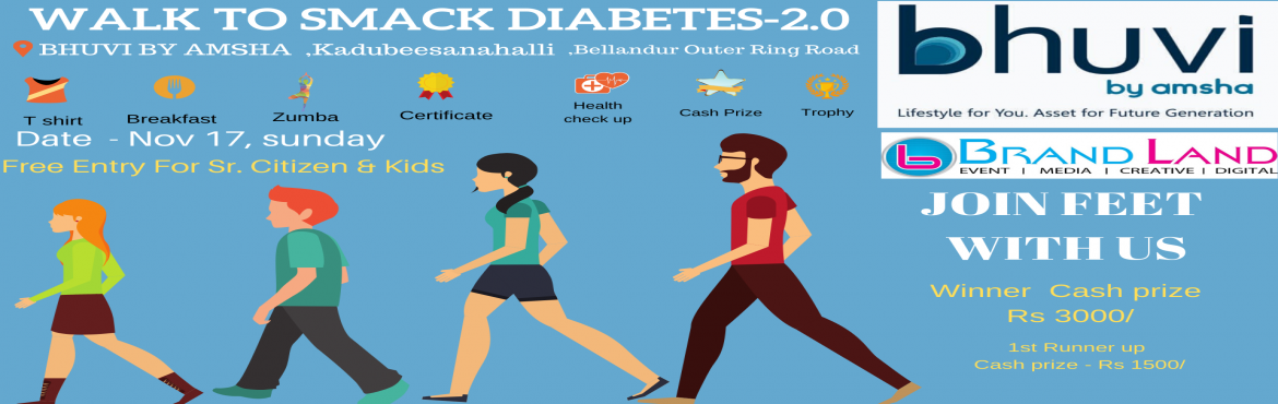 Book Online Tickets for Walk to Smack Diabetes 2 , Bengaluru.  Bhuvi By Amsha Presents an unique Event based on Life style & health- Walk to Smack Diabetes .Join feet with us with your family & friend on Nov.17 for 7 km walk on Bellandur Outer ring road to create awareness on Healthy life Style .