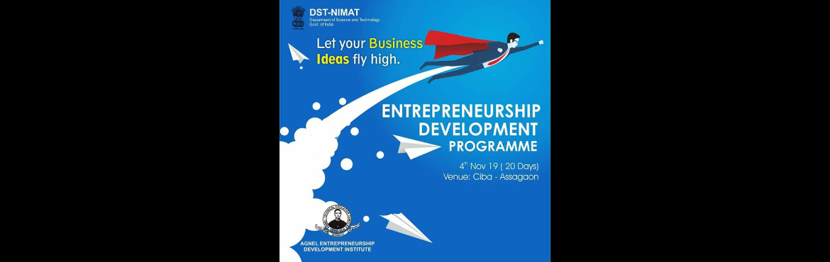 Book Online Tickets for Entrepreneurship Development Programme, Assagao. Want to take plunge into the world of entrepreneurship? Well here is your chance.CIBA announces the entreneurship development programme with the department of science and Technology  govt of india.Four weeks of intensive and curated entrepreneur