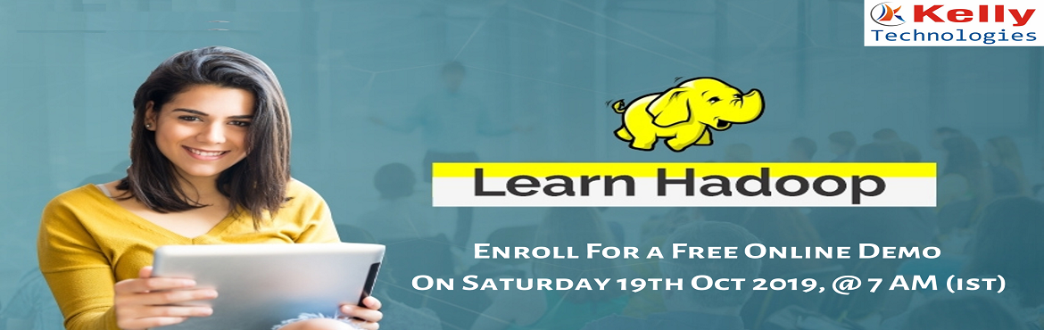 Book Online Tickets for Attend High Interactive Free Demo on Onl, Hyderabad. Global Hadoop Market Grows To High Demand With Efficiency And Accuracy Attend High Interactive Free Demo on Online Hadoop Technology at Kelly Technologies On 19th Oct at 7AMIST. Hadoop is considered as the most trending Java-based technology in the c