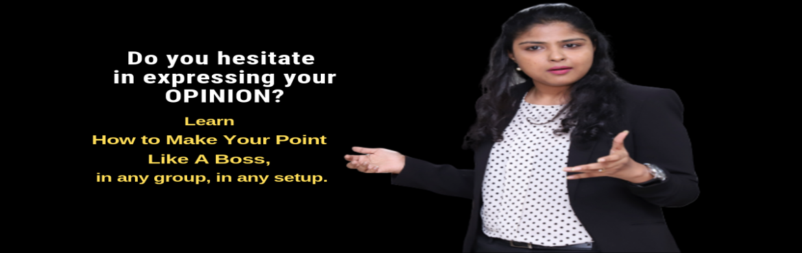 Book Online Tickets for Seminar - Learn to Make Your Point Like , Mumbai. Bring out the Influence and Power Within - in any group, in any set-up. What will you get in this Seminar  Uproot your self-doubts and toxic self-perception that holds you back & learn to make impressive discussions & conversations with