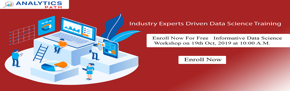 Book Online Tickets for Book Your Seat for Data Science Free Inf, Hyderabad. Book Your Seat for Data Science Free Informative Session By Experts At Analytics Path On Saturday, 19th Oct, 2019 @ 10 am Hyderabad. About The Workshop: The booming job opportunities in the domain of Data Science are evident to everyone. Analytics Pa
