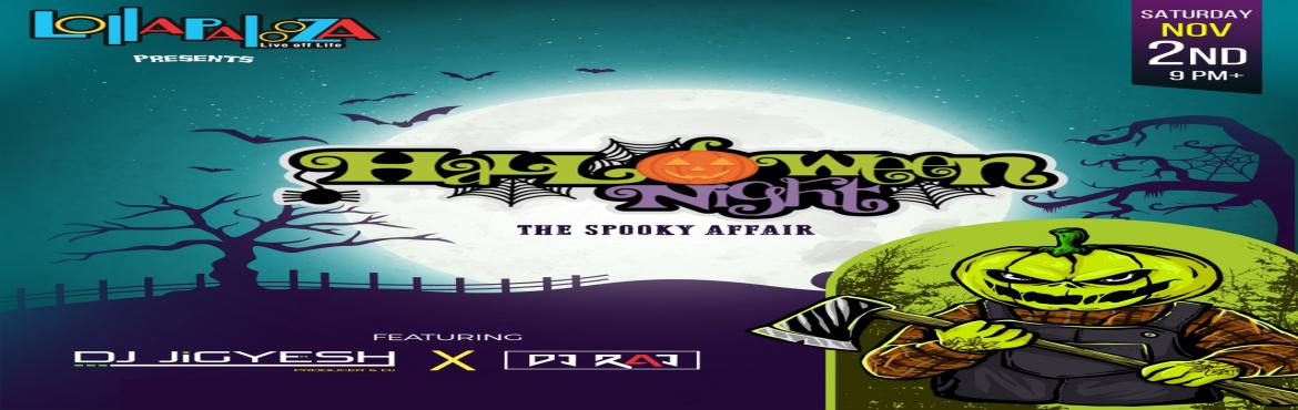 Book Online Tickets for Halloween Night : The Spooky Affair  /Sa, Pune. Halloween Night : The Spooky Affair / Sat 2nd Nov 9 PM + Party People , Time to Get Scary !! Lollapalooza Presents  Halloween Night- The Spooky Affair feat your fav. DJs DJ Jigyesh & DJ Raj   Along with Best Theme Decor / Props /Fa