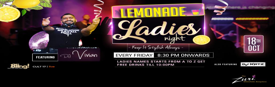 Book Online Tickets for Lemonade Ladies NIght Ft. Dj VIvian, Bengaluru. Lemonade Ladies night Friday at Bling, The Zuri Whitefield. Time to gear up for the cities' most happening Bollywood Ladies Night. Spinning the top Bollywoodchartbusters will bethe DJ Vivian & Dj Katz for some uninhibited fun on