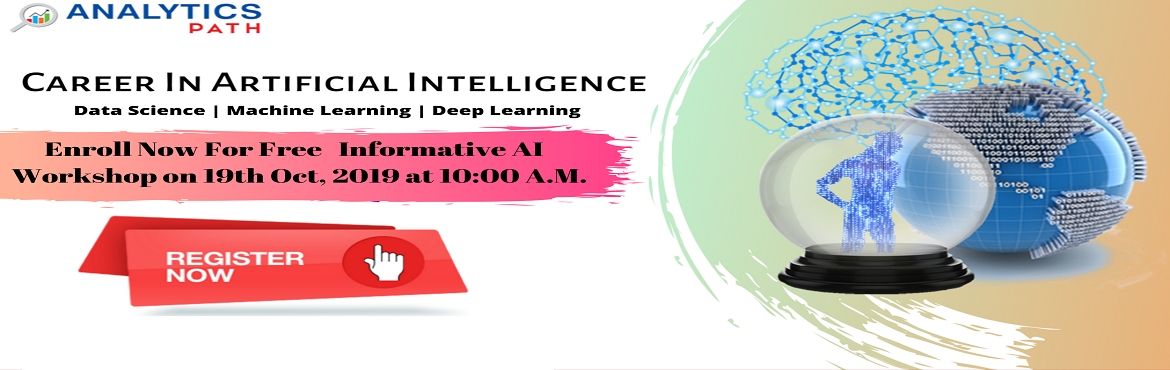 """Book Online Tickets for Get Registered For Free AI Interactive S, Hyderabad. Get Registered For Free AI Interactive Session By Experts At Analytics Path On 19th Oct, 2019 @ 10:00 AM, Hyderabad. About The Event- Be a part of the Analytics Path highly acclaimed """"Free Interactive Session on AI Training"""" by analytics"""