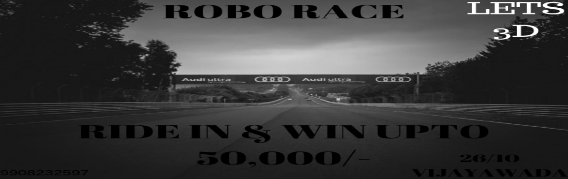 Book Online Tickets for Robo Race, Vijayawada. Ride in and loot 5K-50K. we can join the race 1.DIY Robot                   2. RC cars NOTE:(Do vary if you don\'t have worry, you can r