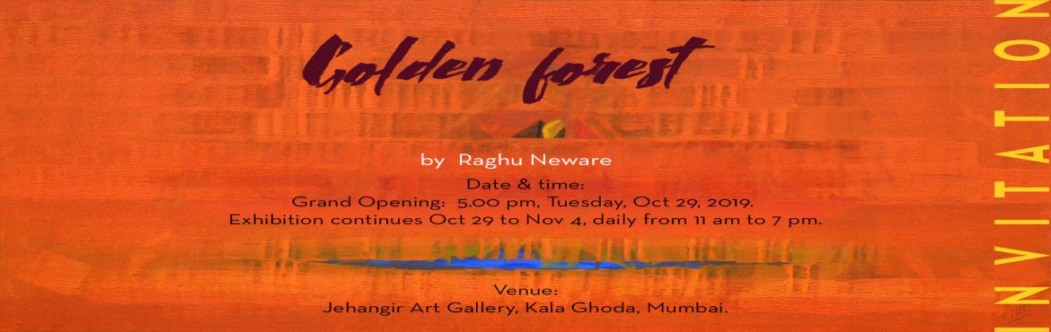 Book Online Tickets for Art exhibition , Mumbai. Golden forest by Raghu Neware at Jehangir Art Gallery , Kalaghoda , Mumbai - 400 001 from 29 Oct  to 4th Nov 2019 Do not miss this opportunity to meet artists and their wonderful artworks     With best compliments from, Painternet