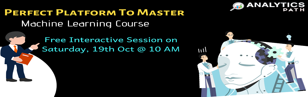 Book Online Tickets for Time To Register For Machine Learning Fr, Hyderabad. Time To Register For Machine Learning Free Informative Session Scheduled On 19th October @ 10 AM, By Analytics Path, Hyderabad About The Workshop: If you are a career enthusiast in analytics Machine Learning technology then attending this Free Inform