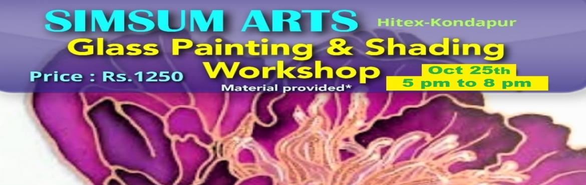 Book Online Tickets for Glass Painting and Shading Workshop, Hyderabad. Hurry, Register Online and save Rs.300/-. Spot Registration will attract Rs.300/- additional fee.SimSum Arts Gallery and Studio is conducting Glass Painting and Shading Workshop.  Register and join us to learn the art of different glass painting