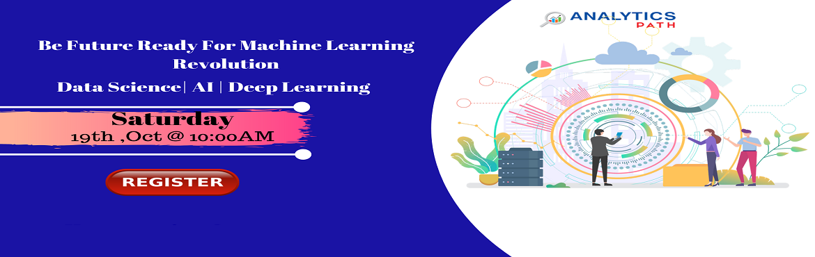 Book Online Tickets for Attend For Free Machine Learning Interac, Hyderabad. Attend For Free Machine Learning Interactive Session To Kick Start Your Analytics Career In 2019-By Analytics Path On 19th Oct, 2019 @ 10:00 AM, Hyderabad. About The Workshop:  Machine Learning aims to teach the complete Data Warehousing Concepts in