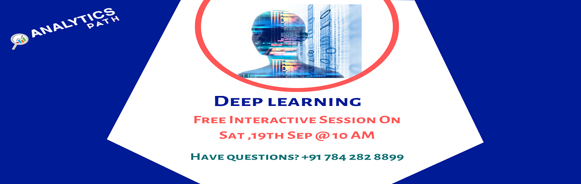 Book Online Tickets for Register For Exclusive Deep Learning Fre, Hyderabad. Register For Exclusive Deep Learning Free Interactive Session By Experts From IIT & IIM At Analytics Path On 19th October @ 10 AM, Hyderabad About The Event:  Analytics Path with the prime initiative to elevate the rise in demand for the Deep Lea