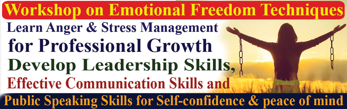 Book Online Tickets for Workshop on Emotional Freedom Techniques, Hyderabad. Workshop on Emotional Freedom Techniques for Professional Growth Master Anger & Stress Management Skills, Emotional Intelligence (EQ). Develop Leadership Skills, Effective Communication Skills and Public Speaking Skills for Self-confidence and pe