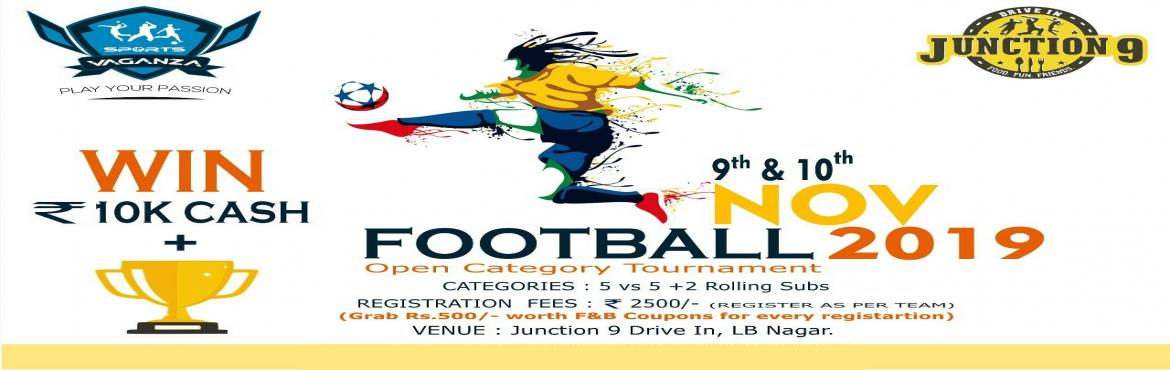Book Online Tickets for Football Tournament - Open category, Hyderabad.  Sportsvaganaza is back with yet another exhilarating football tournament. Event Details   Date & Day: 9th & 10th Novemeber 2019, Saturday & Sunday Venue: Junction 9 Drive In, LB Nagar Categories:  5 a side + 2 rolling subs