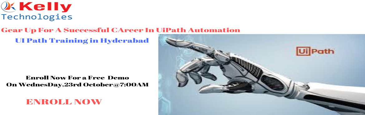 Book Online Tickets for  Enroll For Free Demo On Ui Path Trainin, Hyderabad. Hurry Up & Enroll For Free Demo On Ui Path Training & Interact With Experts At Kelly Technologies On Wednesday, 23rd October, 7AM, Hyd About The Event- With the intent of elevating the benefits of career by opting for a career in the pr