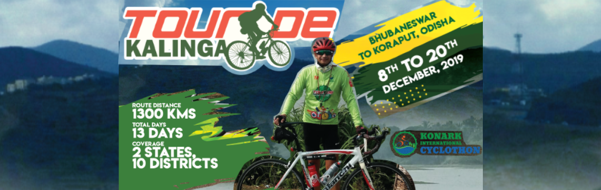 Book Online Tickets for Tourde Kalinga Cyclothon, Bhubaneswa. TourdeKalinga is the 5th edition of Konark International Cyclothon, the longest eco-friendly community cycling tour in ASIA. We take a limited of enthusiast riders with committed bled of min for Social Causes to circle around a 1300 kilometer track f