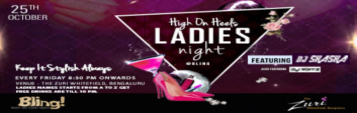 Book Online Tickets for High On Heels Ladies Night Ft. Dj Shasha, Bengaluru. High On Heels Ladies Night Friday at Bling, The Zuri Whitefield. Time to gear up for the cities' most happening Bollywood Ladies Night. Spinning the top Bollywoodchartbusters will bethe DJ Shasha & Dj Katz for some uninhibited f