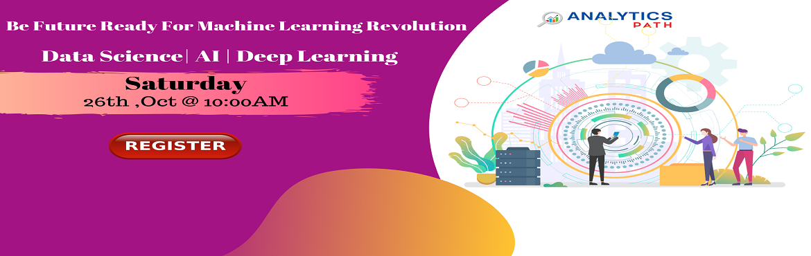 Book Online Tickets for Attend Free Machine Learning Informative, Hyderabad. Attend Free Machine Learning Informative Session To Kick Start Your Analytics Career In 2019-By Analytics Path On 26th Oct, 2019 @ 10:00 AM, Hyderabad. About The Event: Machine Learning builds a solid foundation by covering the most popular technolog