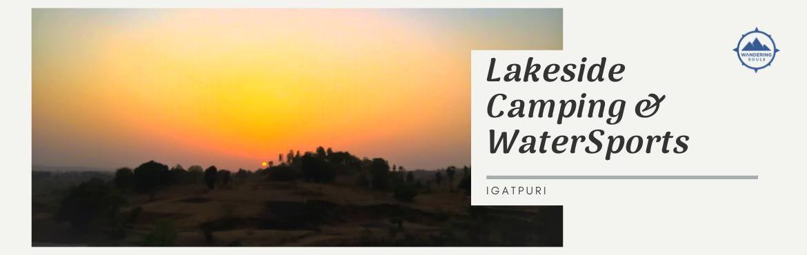 Book Online Tickets for Lakeside Camping and Water Sports - Igat, Mumbai.  Highlights:  Lakeside Camping, Learn to Pitch tents, Water Sports, bonfire night, camping, travel stories, jungle trail The campsite located in Igatpuri is the perfect place to relax and spend a detoxing weekend away from the hustle bustle of the ci