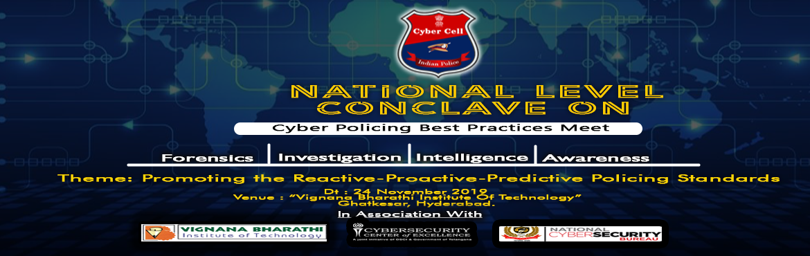Book Online Tickets for National Level Conclave on Cyber Policin, Hyderabad.   OBJECTIVES: Four compelling reasons to join this Event :    A comprehensive agenda with full of keynotes, sessions, investigation best that offers insights from cyber forensics, investigation, intelligence & awareness standards a