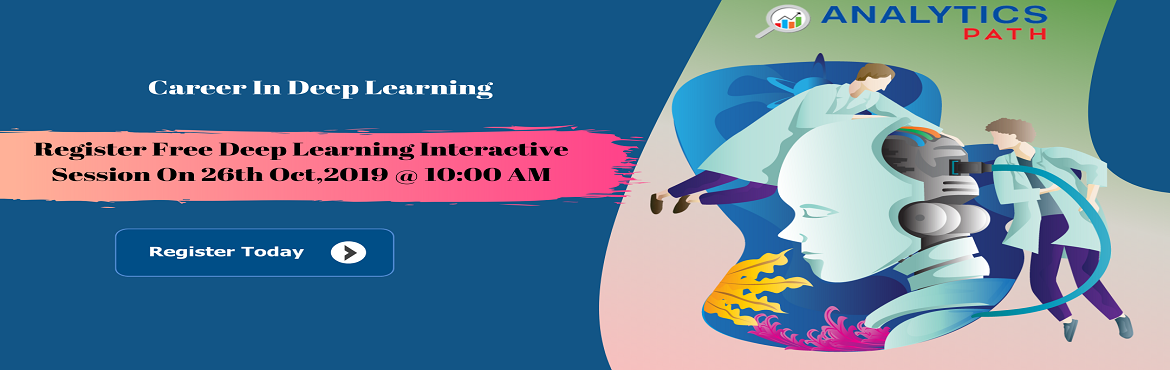 Book Online Tickets for Register For Exclusive Deep Learning Fre, Hyderabad. Register For Exclusive Deep Learning Free Interactive Session By Experts From IIT & IIM At Analytics Path on 26th October 10 am, Hyderabad. About The Event: The Deep Learning is a first-of-its-kind of course providing in-depth exposure to the ind