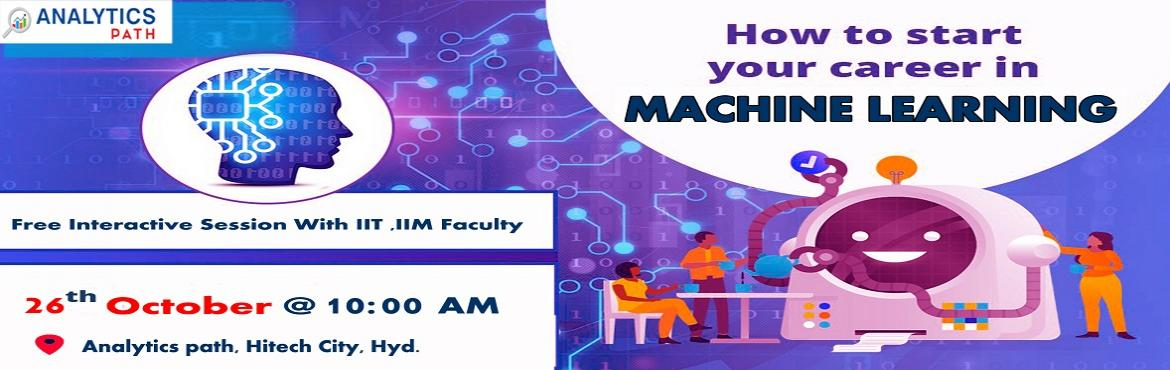 Book Online Tickets for Its Time To Register For Machine Learnin, Hyderabad. Its Time To Register For Machine Learning Free Interactive Session With Experts From IIT & IIM At Analytics Path On 26th Oct 2019 @ 10 AM Hyderabad About The Event: Analytics Path with the intent to elevate the rising demand for Machine Learning