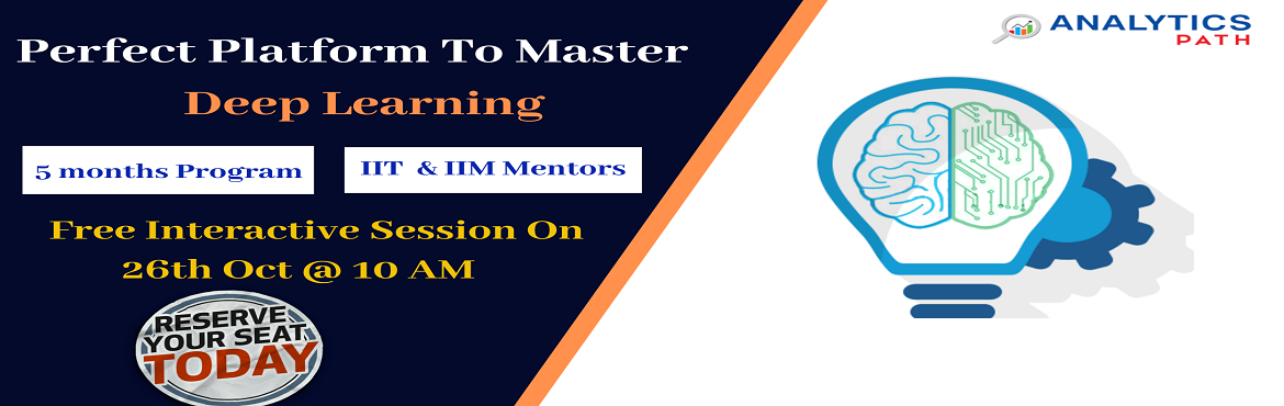 Book Online Tickets for Register Now For Deep Learning Interacti, Hyderabad. Register Now For Deep Learning Interactive Session To empower Your Analytics Career In 2019-By Analytics Path On 26th Oct, 10 AM, Hyderabad About The Interactive Session: Deep Learning crafted by industry experts and aligned with the latest best prac