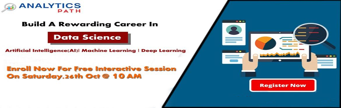 Book Online Tickets for Register For Free Data Science Interacti, Hyderabad. Register For Free Data Science Interactive Session-Kick Start Your Data Science Career In 2019-By Analytics Path On Saturday , 26th Oct @ 10 am Hyderabad About The Interactive Session: Data Science is among the most widely used business analytics sof