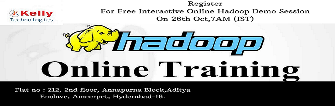 Book Online Tickets for Register For Free Interactive Hadoop Onl, Hyderabad. Register For Free Interactive Hadoop Online Demo Session on 26th Oct 2019 7AM (IST) By Kelly Technologies About The Demo:  In today's competitive world, one of the biggest challenges in the large corporations is to store, manage and proce