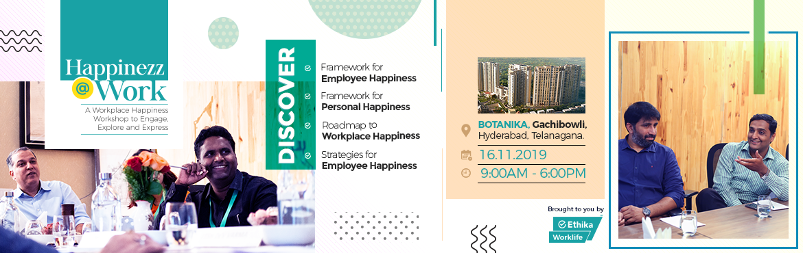 """Book Online Tickets for Invite For Workplace Happiness Workshop, Hyderabad. As we spend around 60% of our lifetime (excluding sleep hours) at our workplace, it\'s very important to have a happy workplace where Mondays are never annoying.Be a part of a one-of-its-kind workshop on """"Happinezz@Work"""" on 16th Nov"""