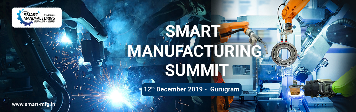 Book Online Tickets for Smart Manufacturing Summit (8th Edition), Gurugram. \