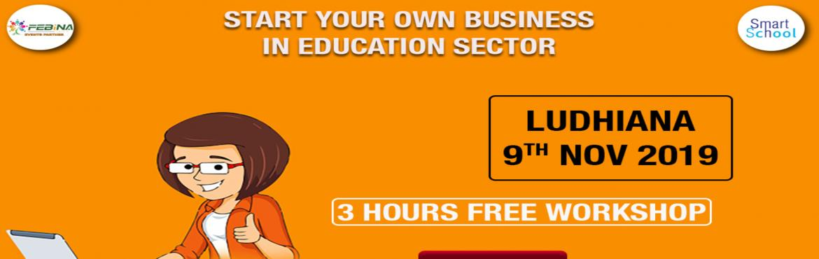 Book Online Tickets for START YOUR OWN BUSINESS IN EDUCATION SEC, Ludhiana.   START YOUR OWN BUSINESS IN EDUCATION SECTOR First time in LUDHIANA. Start Your Own Business With Fastest Growing E-Learning Company !!! Why You Should Grab This Opportunity? � Assured Repeat Business and Quick ROI. � Minimum Initial Invest