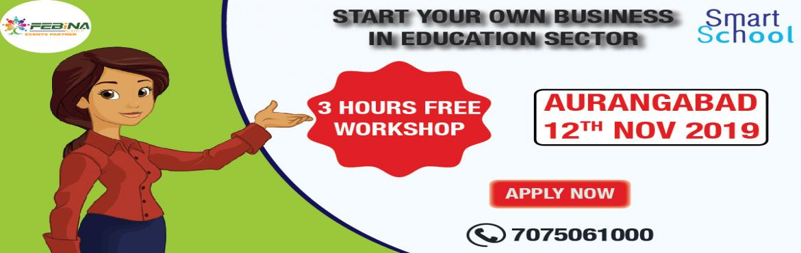 Book Online Tickets for START YOUR OWN BUSINESS IN EDUCATION SEC, Aurangabad.   START YOUR OWN BUSINESS IN EDUCATION SECTOR First time in AURANGABAD. Start Your Own Business With Fastest Growing E-Learning Company !!! Why You Should Grab This Opportunity? � Assured Repeat Business and Quick ROI. � Minimum Initial Inve