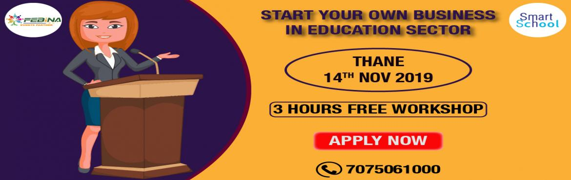 Book Online Tickets for START YOUR OWN BUSINESS IN EDUCATION SEC, Thane.   START YOUR OWN BUSINESS IN EDUCATION SECTOR First time in Thane. Start Your Own Business With Fastest Growing E-Learning Company !!! Why You Should Grab This Opportunity? � Assured Repeat Business and Quick ROI. � Minimum Initial Investmen